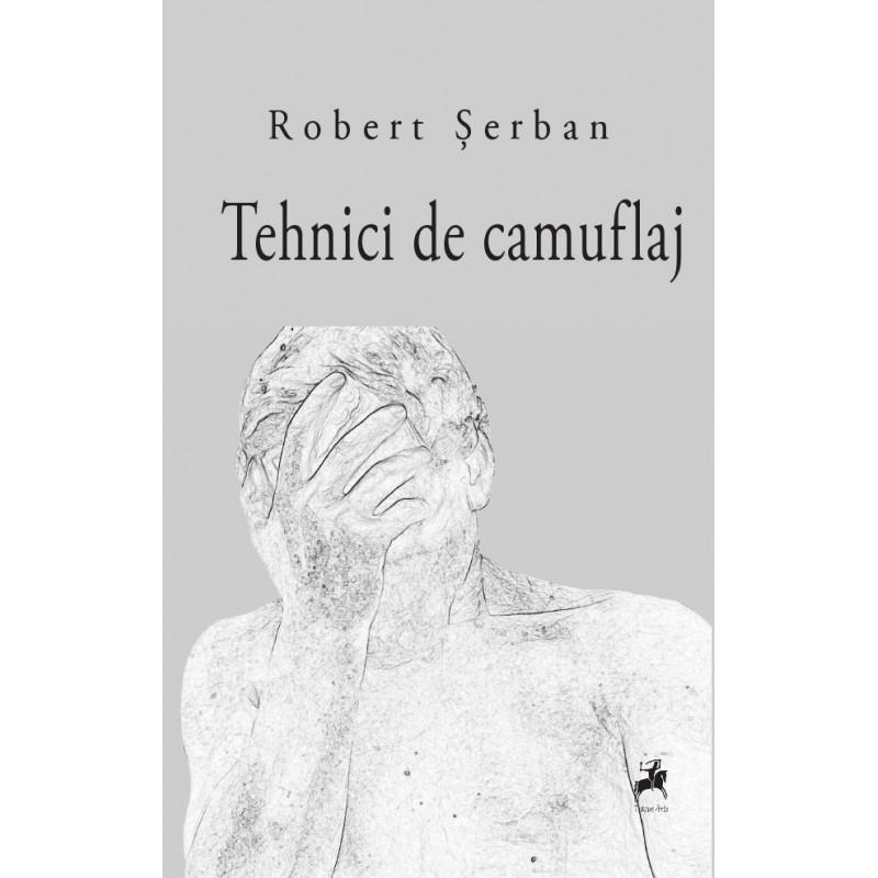 Robert Șerban, Tehnici de camuflaj, Editura Tracus Arte 2018