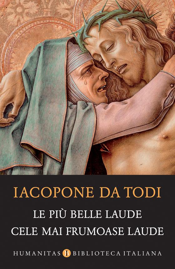 Le più belle laude/Cele mai frumoase laude de Iacopone da Todi, traducere, cronologie și note de Oana Sălișteanu, Prefață de Matteo Leonardi, Humanitas 2018