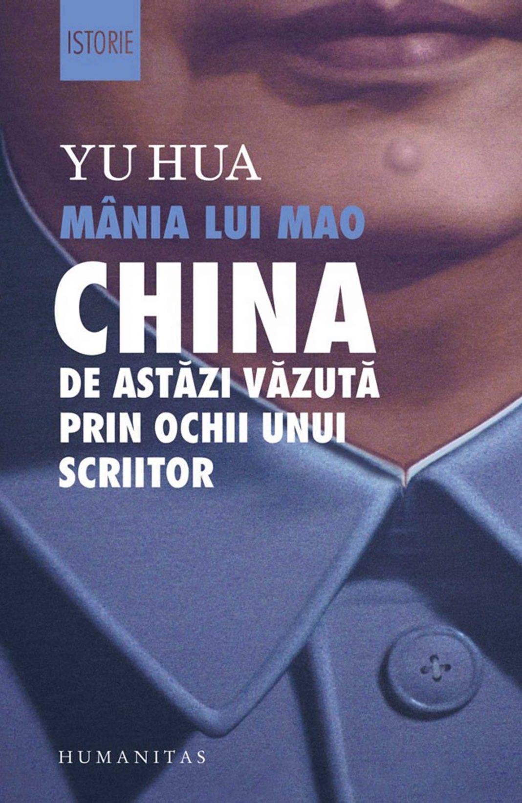 Mânia lui Mao. China de astăzi văzută prin ochii unui scriitor de Yu Hua. Traducere şi note de Mugur Zlotea, Editura Humanitas, 2019
